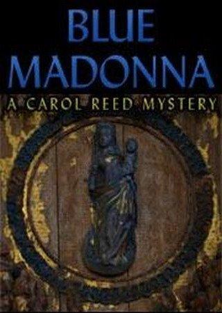 Blue Madonna: A Carol Reed Mystery