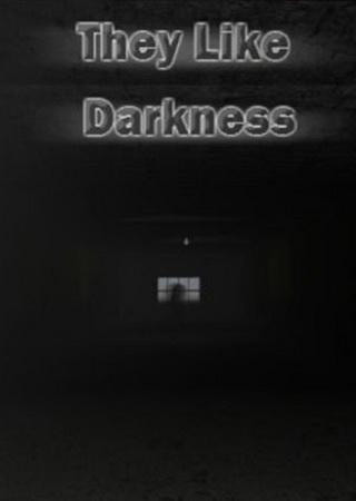 They Like Darkness